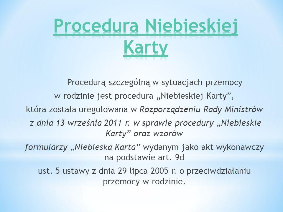Procedurą szczególną w sytuacjach przemocy w rodzinie jest procedura Niebieskiej Karty, która została uregulowana w Rozporządzeniu Rady Ministrów z dn