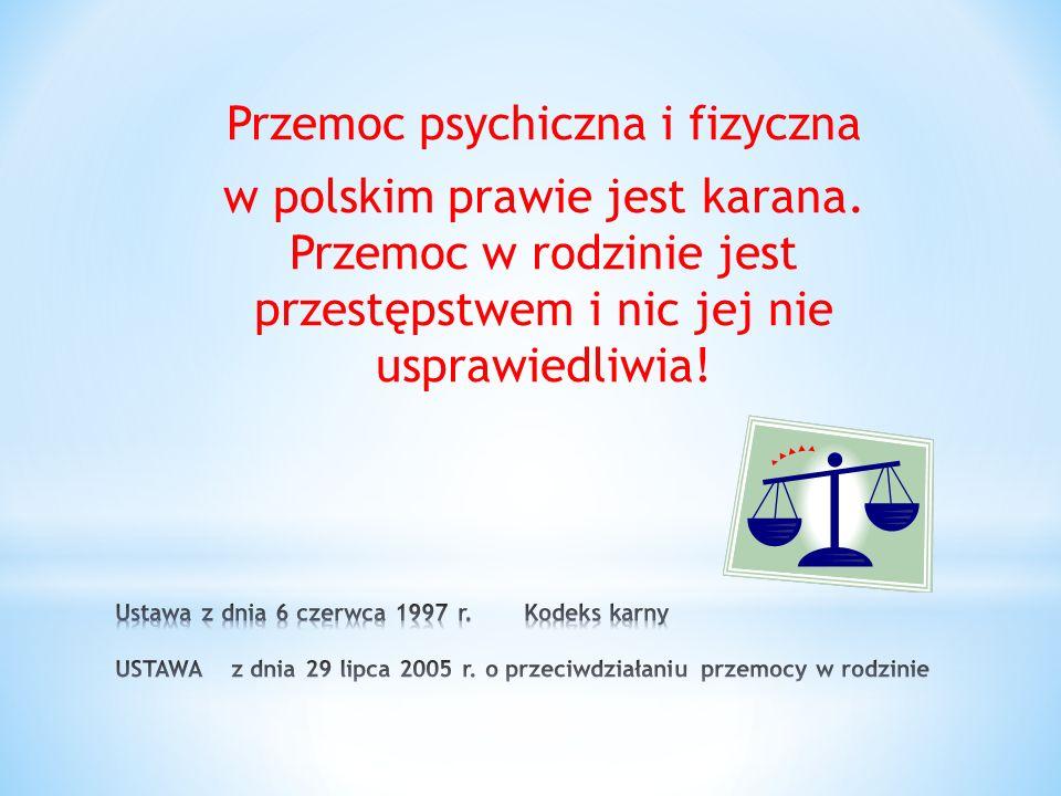 Przemoc psychiczna i fizyczna w polskim prawie jest karana. Przemoc w rodzinie jest przestępstwem i nic jej nie usprawiedliwia!