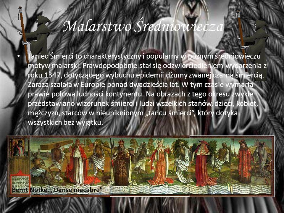 Malarstwo Średniowiecza Taniec Śmierci to charakterystyczny i popularny w późnym średniowieczu motyw malarski. Prawdopodobnie stał się odzwierciedleni