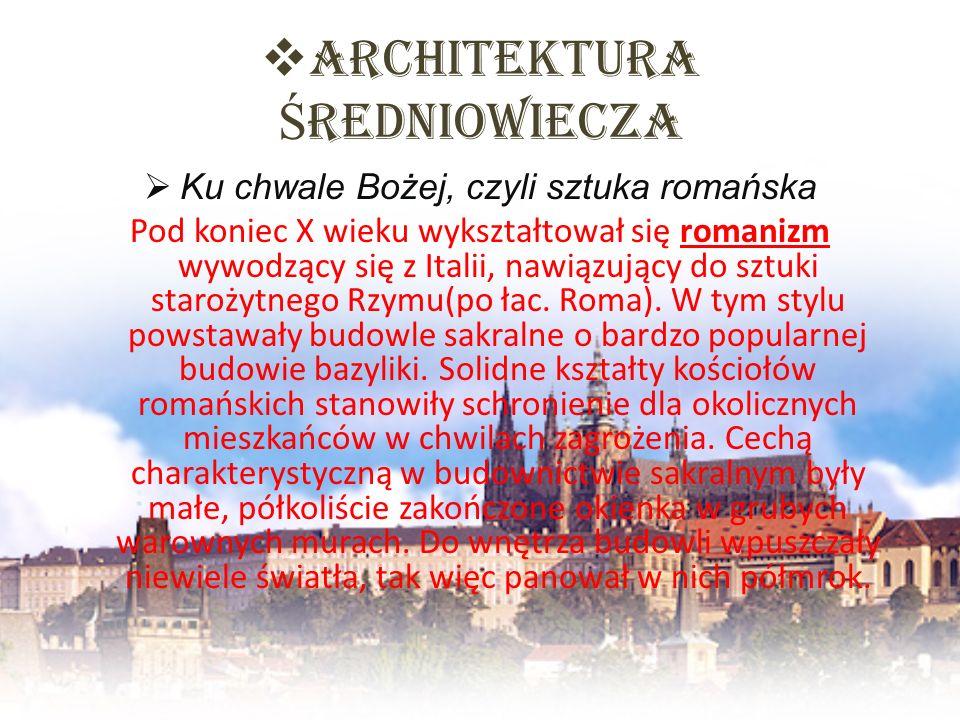 Architektura Ś redniowiecza Ku chwale Bożej, czyli sztuka romańska Pod koniec X wieku wykształtował się romanizm wywodzący się z Italii, nawiązujący d