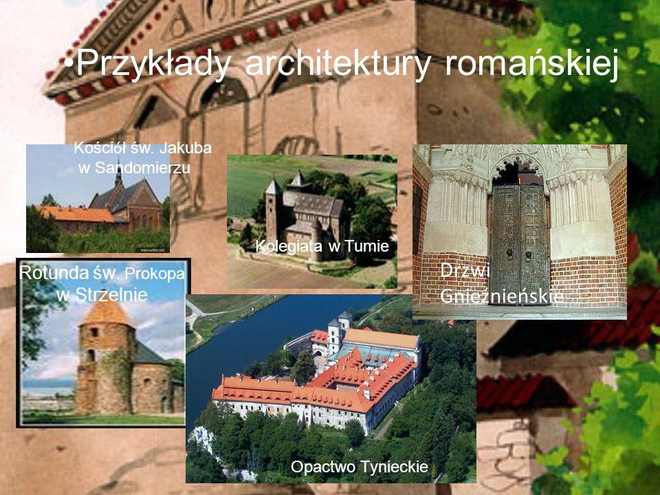 Przykłady architektury romańskiej Drzwi Gnieźnieńskie Rotunda św. Prokopa w Strzelnie Kolegiata w Tumie Opactwo Tynieckie Kości ó ł św. Jakuba w Sando