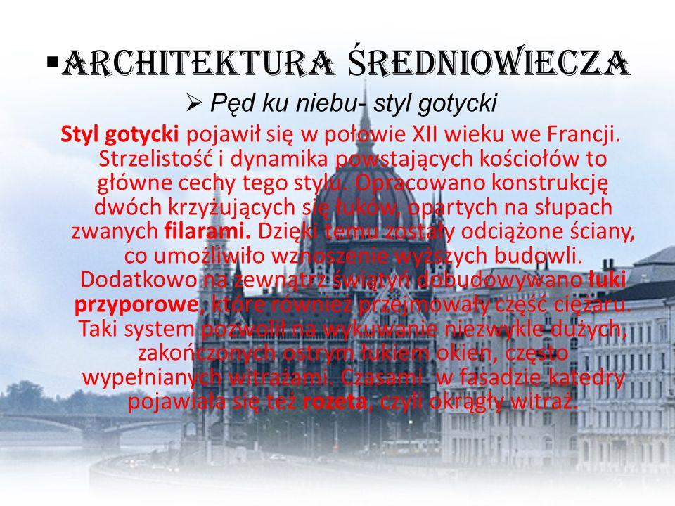 Architektura Ś redniowiecza Pęd ku niebu- styl gotycki Styl gotycki pojawił się w połowie XII wieku we Francji. Strzelistość i dynamika powstających k