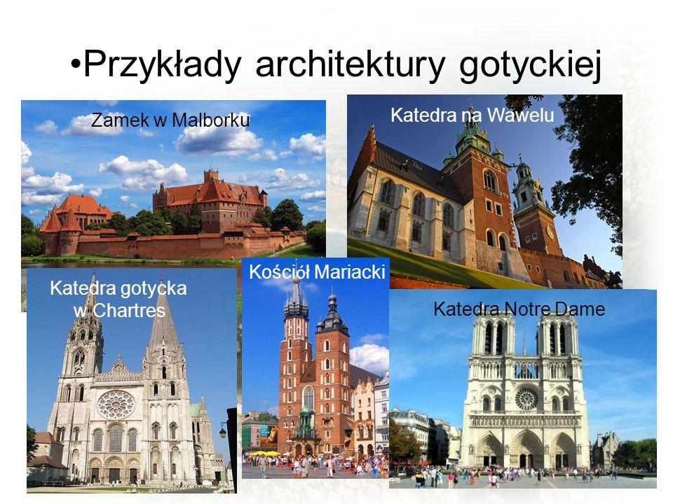 Przykłady architektury gotyckiej Katedra gotycka w Chartres Katedra Notre Dame Kości ó ł Mariacki Katedra na Wawelu Zamek w Malborku