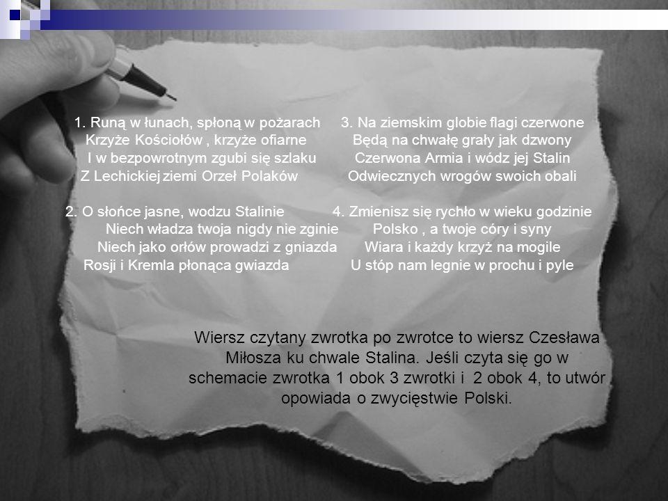 Wiersz czytany zwrotka po zwrotce to wiersz Czesława Miłosza ku chwale Stalina. Jeśli czyta się go w schemacie zwrotka 1 obok 3 zwrotki i 2 obok 4, to
