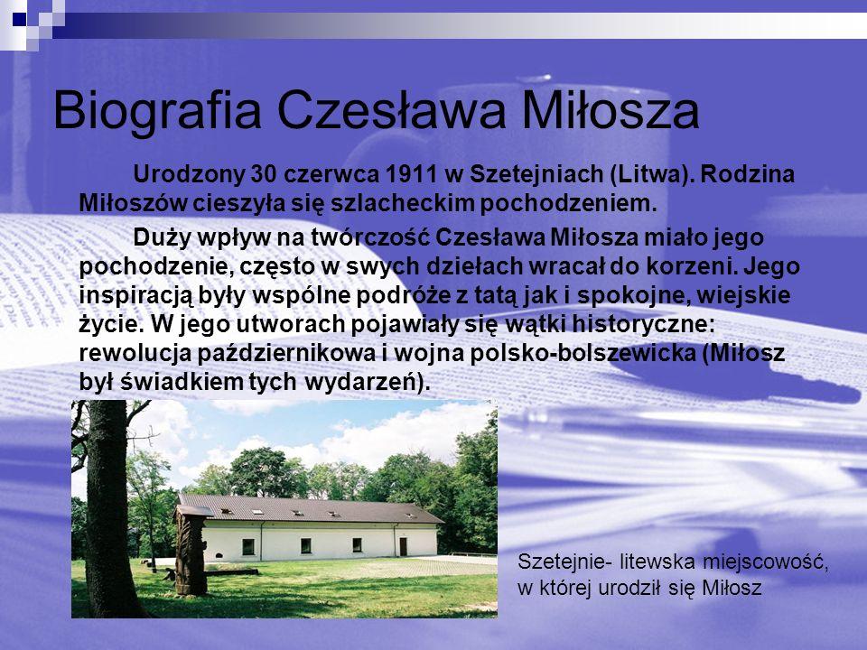Biografia Czesława Miłosza Urodzony 30 czerwca 1911 w Szetejniach (Litwa). Rodzina Miłoszów cieszyła się szlacheckim pochodzeniem. Duży wpływ na twórc
