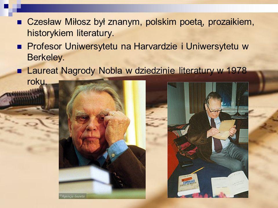 Czesław Miłosz był znanym, polskim poetą, prozaikiem, historykiem literatury. Profesor Uniwersytetu na Harvardzie i Uniwersytetu w Berkeley. Laureat N