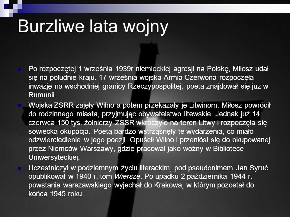 Burzliwe lata wojny Po rozpoczętej 1 września 1939r niemieckiej agresji na Polskę, Miłosz udał się na południe kraju. 17 września wojska Armia Czerwon