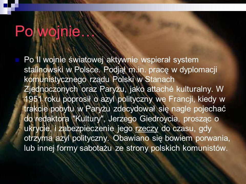 Po wojnie… Po II wojnie światowej aktywnie wspierał system stalinowski w Polsce. Podjął m.in. pracę w dyplomacji komunistycznego rządu Polski w Stanac