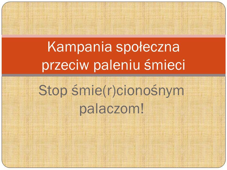 Stop śmie(r)cionośnym palaczom! Kampania społeczna przeciw paleniu śmieci