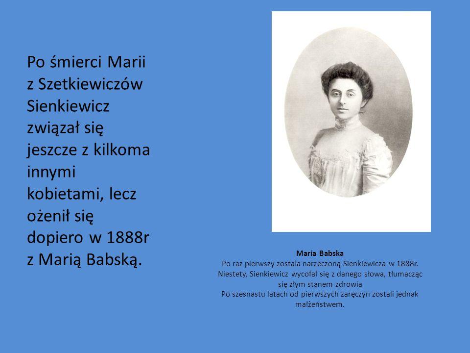 Po śmierci Marii z Szetkiewiczów Sienkiewicz związał się jeszcze z kilkoma innymi kobietami, lecz ożenił się dopiero w 1888r z Marią Babską. Maria Bab