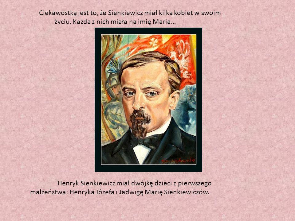 Ciekawostką jest to, że Sienkiewicz miał kilka kobiet w swoim życiu. Każda z nich miała na imię Maria… Henryk Sienkiewicz miał dwójkę dzieci z pierwsz
