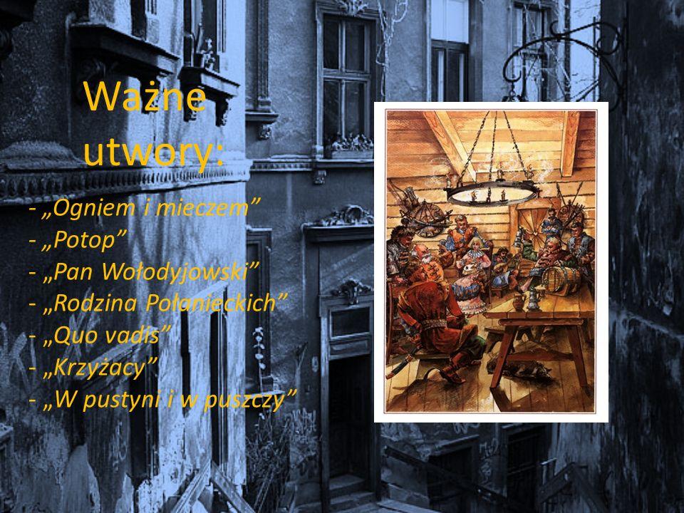 - Ogniem i mieczem - Potop - Pan Wołodyjowski - Rodzina Połanieckich - Quo vadis - Krzyżacy - W pustyni i w puszczy Ważne utwory: