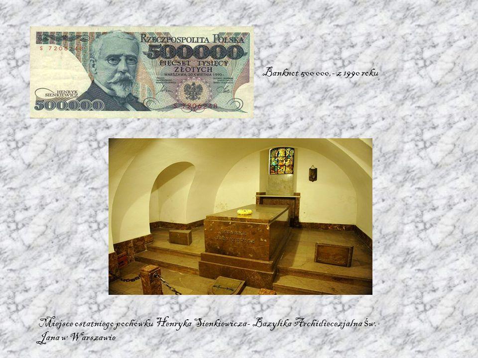 Banknot 500 000,- z 1990 roku Miejsce ostatniego pochówku Henryka Sienkiewicza- Bazylika Archidiecezjalna ś w. Jana w Warszawie