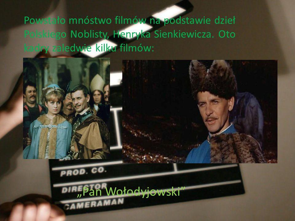 Powstało mnóstwo filmów na podstawie dzieł Polskiego Noblisty, Henryka Sienkiewicza. Oto kadry zaledwie kilku filmów: Pan Wołodyjowski