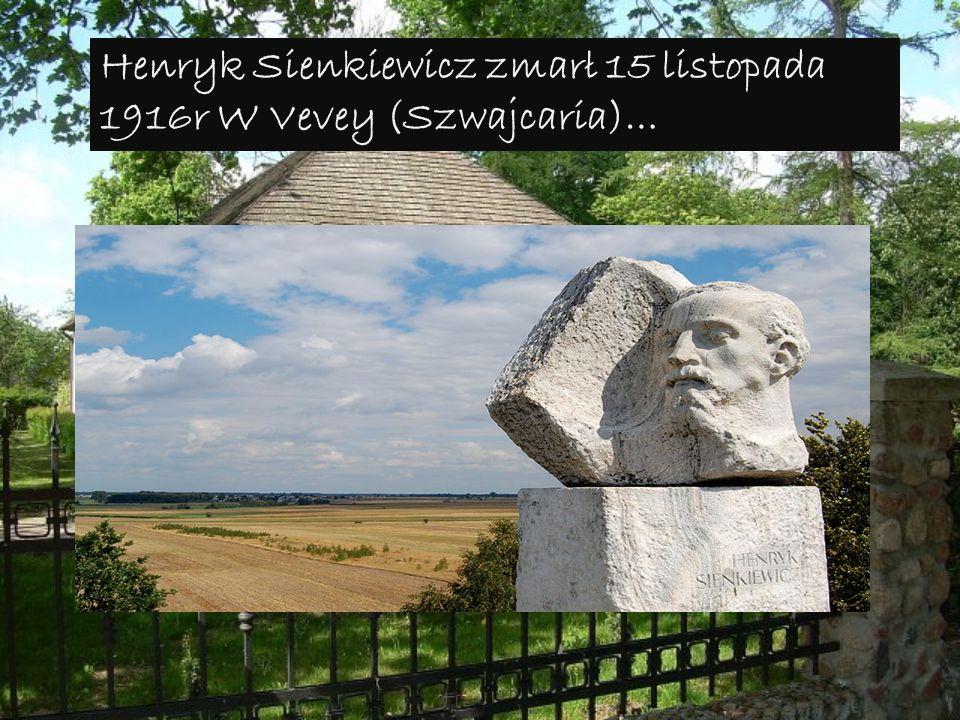 Henryk Sienkiewicz zmarł 15 listopada 1916r W Vevey (Szwajcaria)…