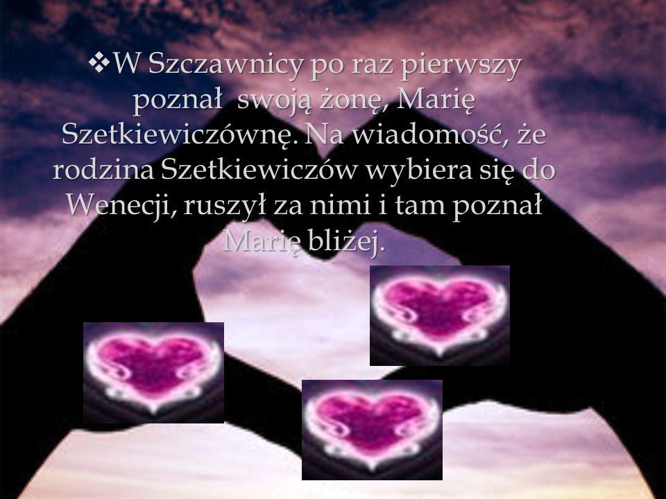 W Szczawnicy po raz pierwszy poznał swoją żonę, Marię Szetkiewiczównę. Na wiadomość, że rodzina Szetkiewiczów wybiera się do Wenecji, ruszył za nimi i