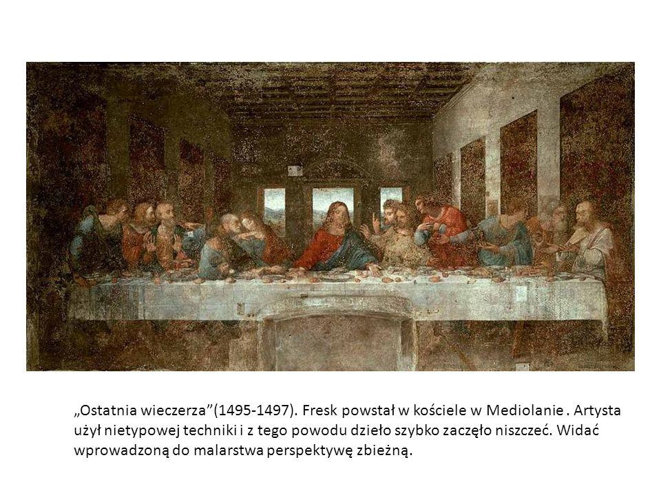 Ostatnia wieczerza (1495-1497). Fresk powstał w kościele w Mediolanie. Artysta użył nietypowej techniki i z tego powodu dzieło szybko zaczęło niszczeć