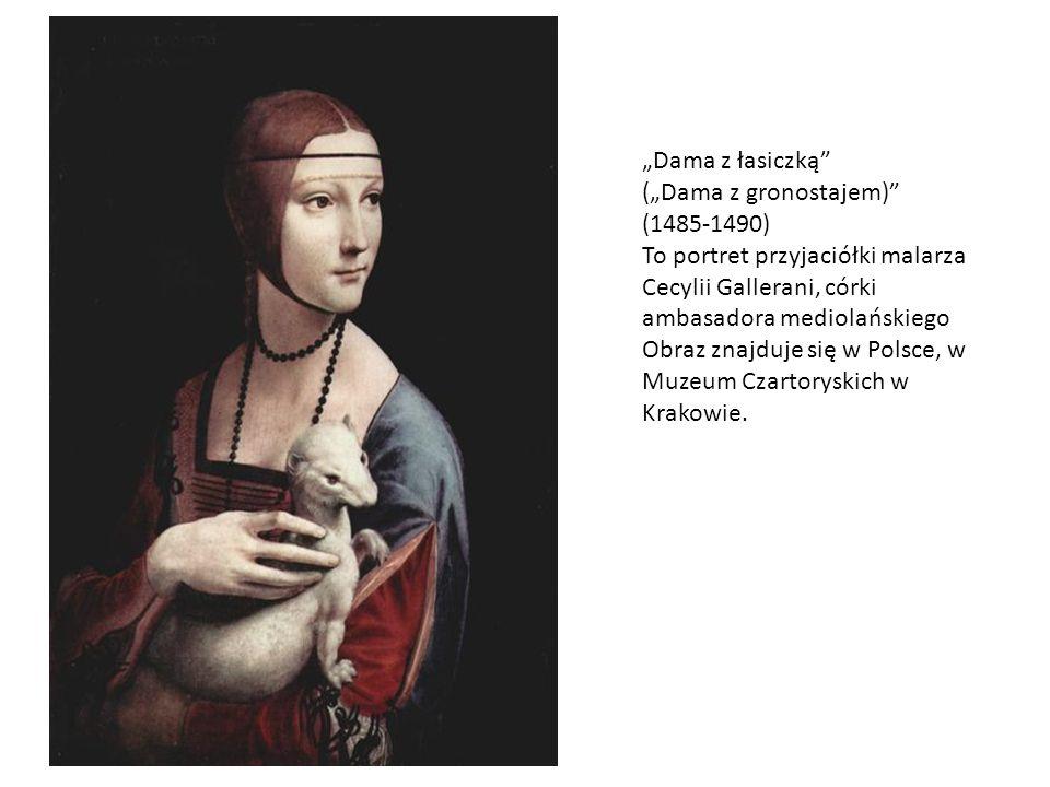 Dama z łasiczką ( Dama z gronostajem) (1485-1490) To portret przyjaciółki malarza Cecylii Gallerani, córki ambasadora mediolańskiego Obraz znajduje si