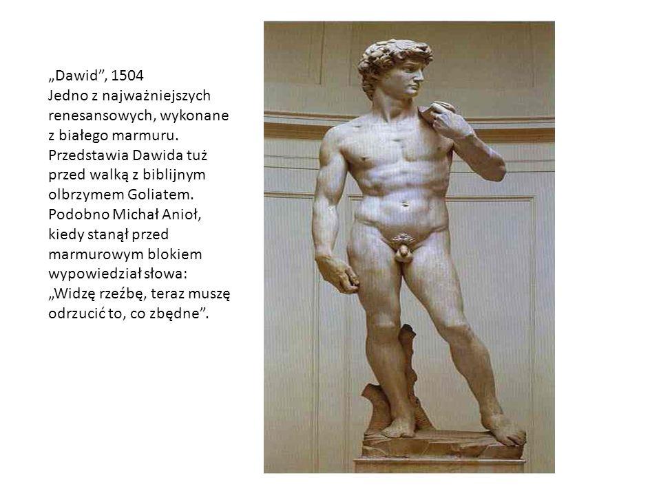 Dawid, 1504 Jedno z najważniejszych renesansowych, wykonane z białego marmuru. Przedstawia Dawida tuż przed walką z biblijnym olbrzymem Goliatem. Podo