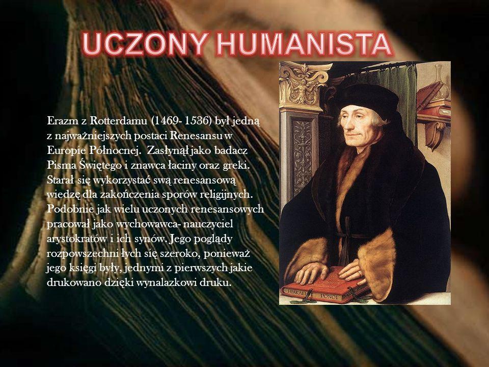 Erazm z Rotterdamu (1469- 1536) by ł jedn ą z najwa ż niejszych postaci Renesansu w Europie Pó ł nocnej. Zas ł yn ął jako badacz Pisma Ś wi ę tego i z