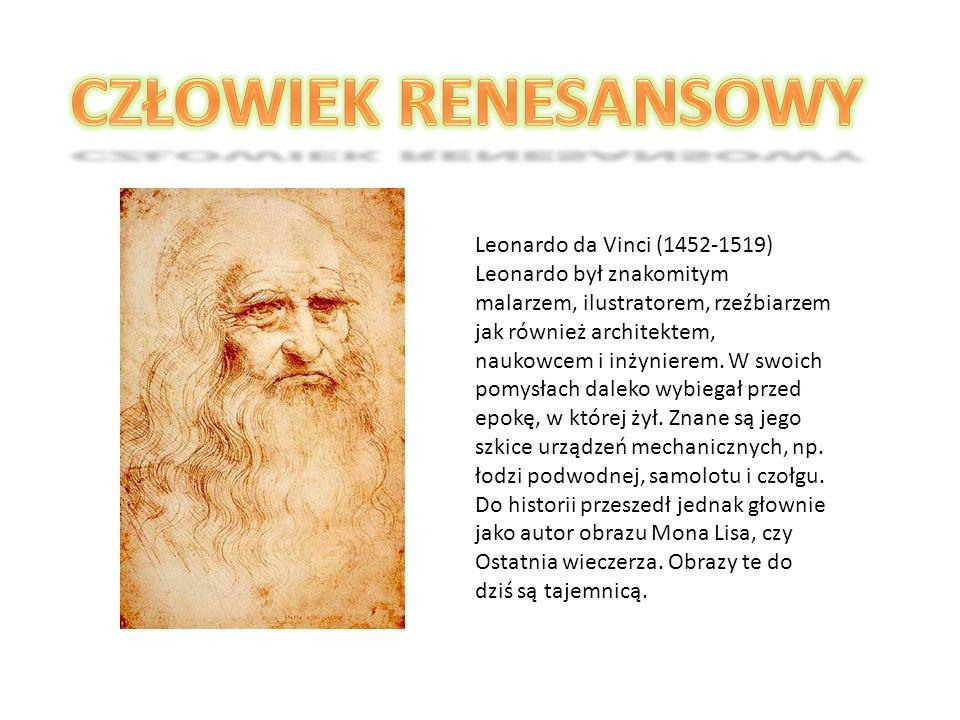 Leonardo da Vinci (1452-1519) Leonardo był znakomitym malarzem, ilustratorem, rzeźbiarzem jak również architektem, naukowcem i inżynierem. W swoich po