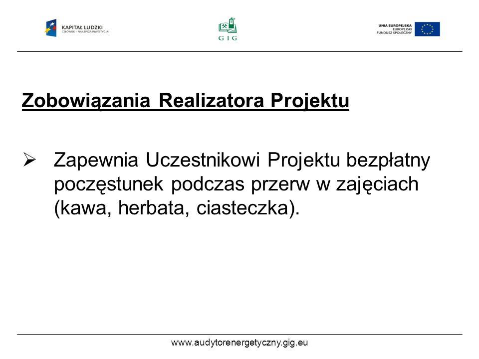www.audytorenergetyczny.gig.eu Zobowiązania Realizatora Projektu Zapewnia Uczestnikowi Projektu bezpłatny poczęstunek podczas przerw w zajęciach (kawa, herbata, ciasteczka).