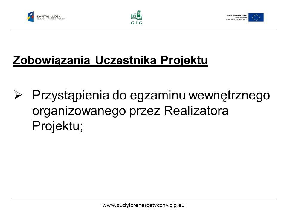 www.audytorenergetyczny.gig.eu Zobowiązania Uczestnika Projektu Przystąpienia do egzaminu wewnętrznego organizowanego przez Realizatora Projektu;