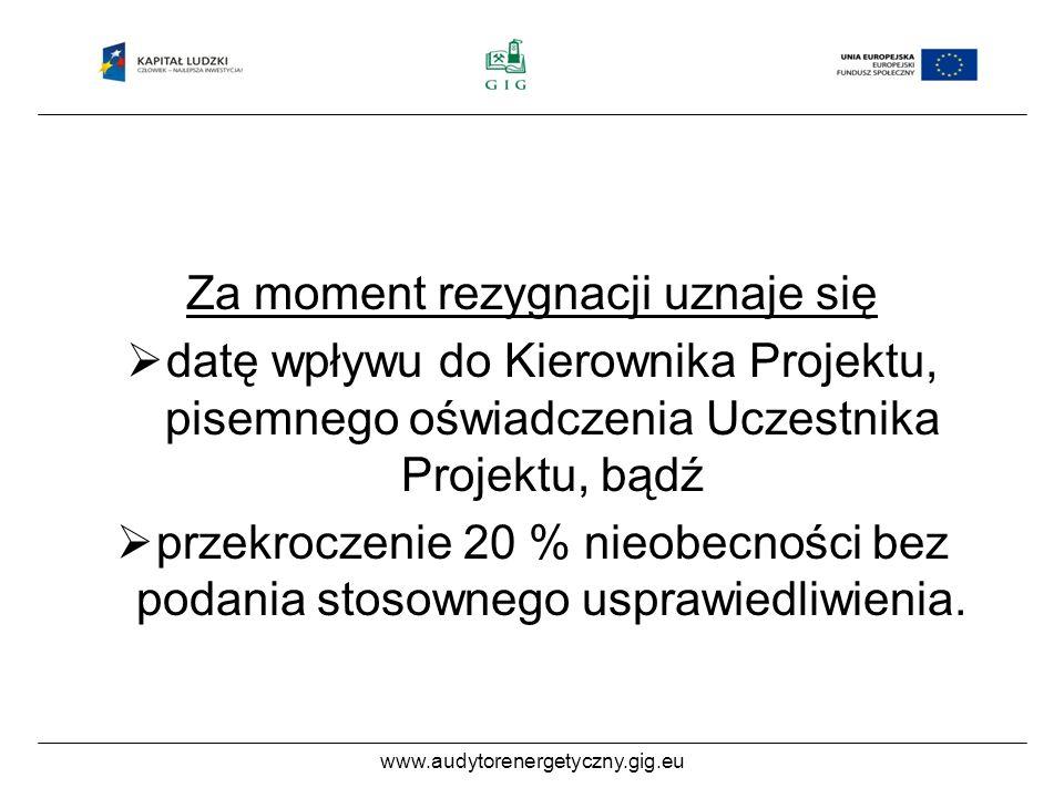 www.audytorenergetyczny.gig.eu Za moment rezygnacji uznaje się datę wpływu do Kierownika Projektu, pisemnego oświadczenia Uczestnika Projektu, bądź przekroczenie 20 % nieobecności bez podania stosownego usprawiedliwienia.