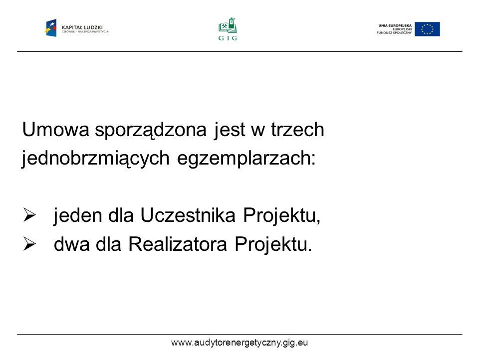 www.audytorenergetyczny.gig.eu Umowa sporządzona jest w trzech jednobrzmiących egzemplarzach: jeden dla Uczestnika Projektu, dwa dla Realizatora Projektu.