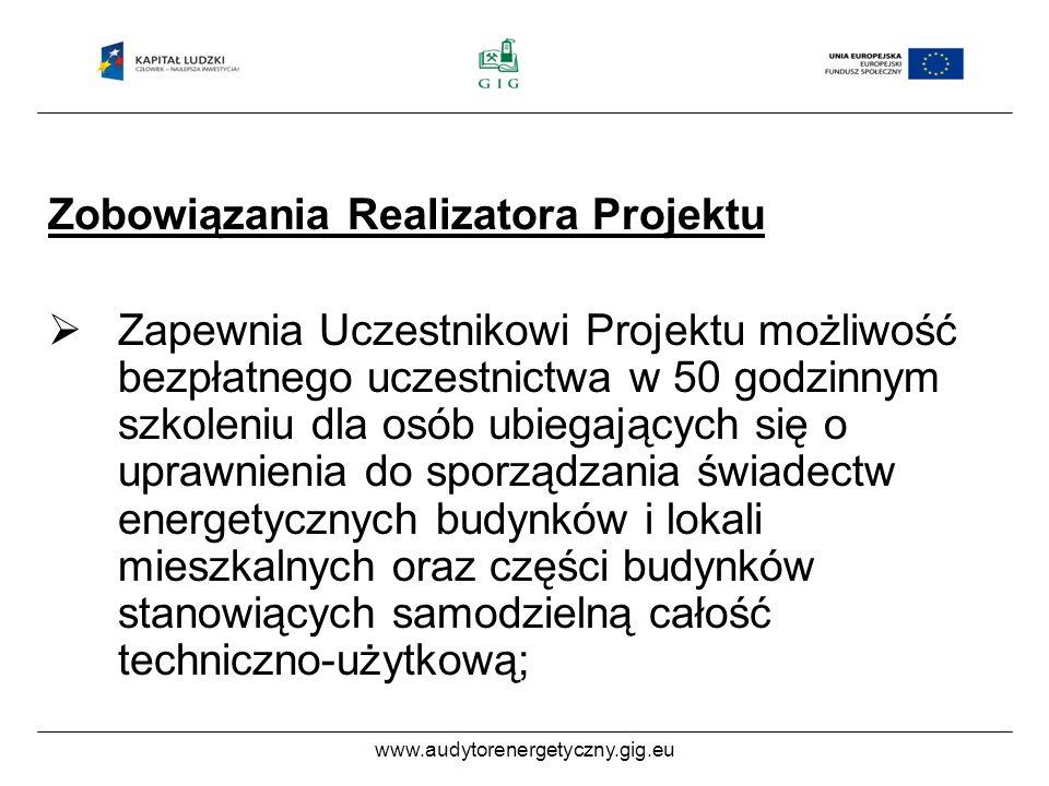 www.audytorenergetyczny.gig.eu Zobowiązania Realizatora Projektu Po ukończeniu, przez Uczestnika Projektu szkolenia i zdaniu egzaminu wewnętrznego – wydaje zaświadczenie o ukończeniu szkolenia zgodnie z rozporządzeniem Ministra Infrastruktury z dnia 21 stycznia 2008 r.