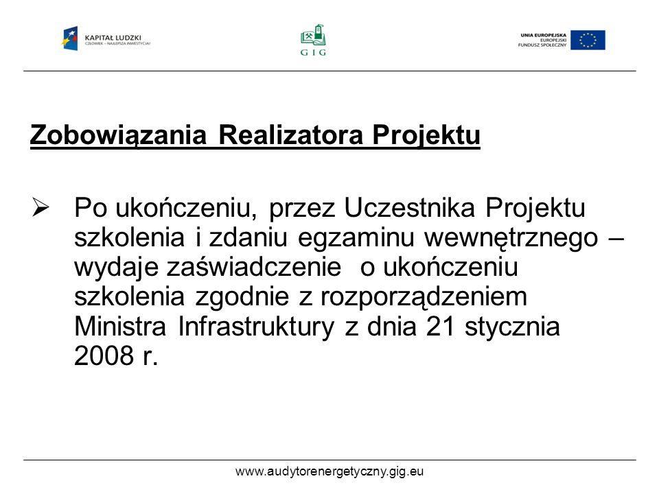 www.audytorenergetyczny.gig.eu Zobowiązania Uczestnika Projektu Podpisywania listy obecności na szkoleniu; Wypełnienia arkusza oceny szkolenia; Poddania się badaniu ankietowemu na potrzeby ewaluacji Projektu.
