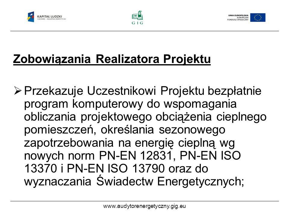 www.audytorenergetyczny.gig.eu Zobowiązania Realizatora Projektu Przekazuje Uczestnikowi Projektu bezpłatnie program komputerowy do wspomagania obliczania projektowego obciążenia cieplnego pomieszczeń, określania sezonowego zapotrzebowania na energię cieplną wg nowych norm PN-EN 12831, PN-EN ISO 13370 i PN-EN ISO 13790 oraz do wyznaczania Świadectw Energetycznych;