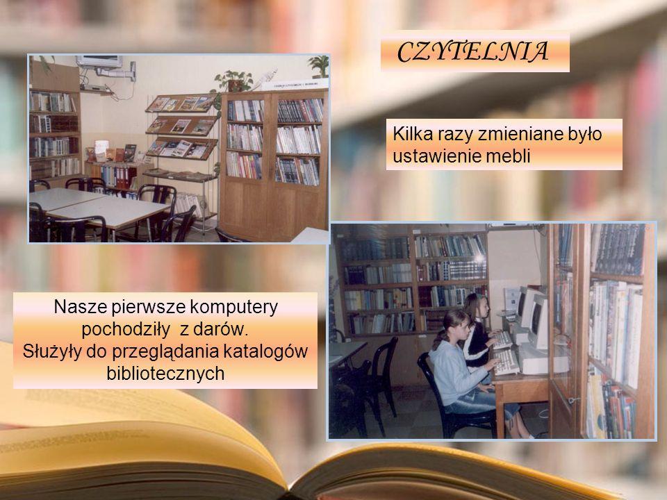Nasze pierwsze komputery pochodziły z darów. Służyły do przeglądania katalogów bibliotecznych CZYTELNIA Kilka razy zmieniane było ustawienie mebli