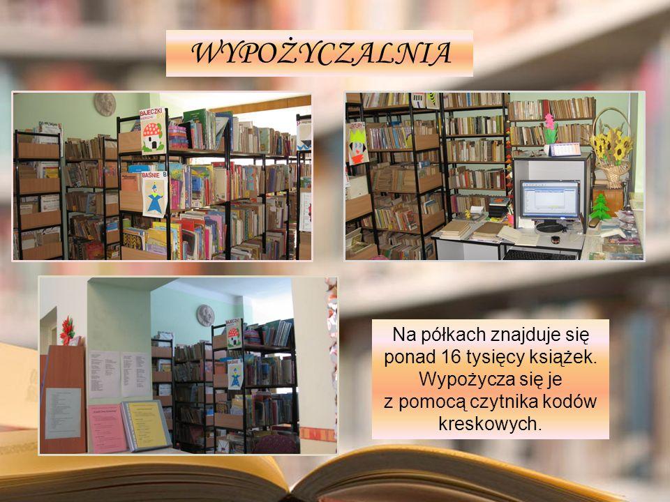 WYPOŻYCZALNIA Na półkach znajduje się ponad 16 tysięcy książek. Wypożycza się je z pomocą czytnika kodów kreskowych.