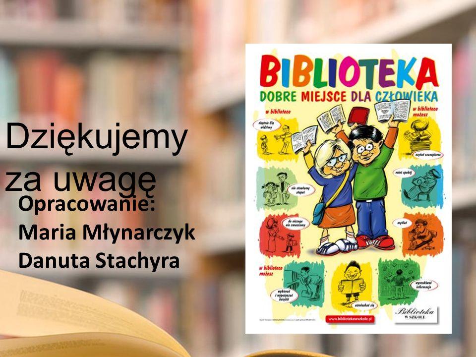 Opracowanie: Maria Młynarczyk Danuta Stachyra Dziękujemy za uwagę