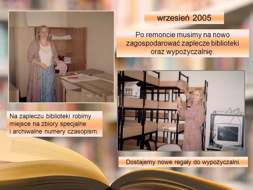Po remoncie musimy na nowo zagospodarować zaplecze biblioteki oraz wypożyczalnię. wrzesień 2005 Dostajemy nowe regały do wypożyczalni. Na zapleczu bib