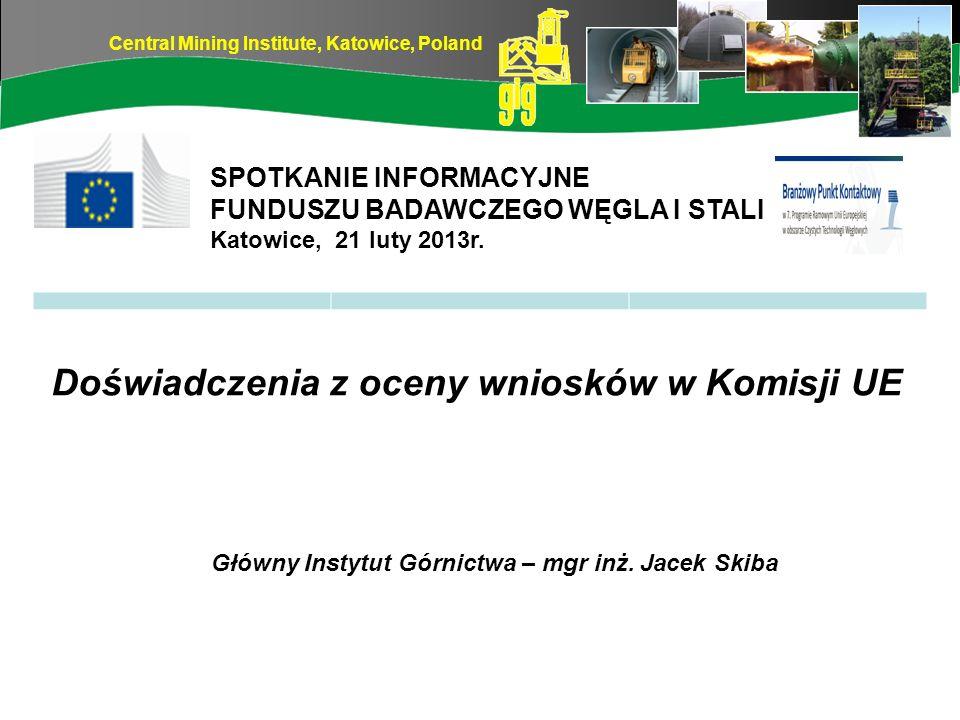 Central Mining Institute, Katowice, Poland Doświadczenia z oceny wniosków w Komisji UE Główny Instytut Górnictwa – mgr inż. Jacek Skiba SPOTKANIE INFO