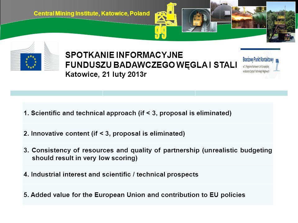 Central Mining Institute, Katowice, Poland SPOTKANIE INFORMACYJNE FUNDUSZU BADAWCZEGO WĘGLA I STALI Katowice, 21 luty 2013r 1. Scientific and technica