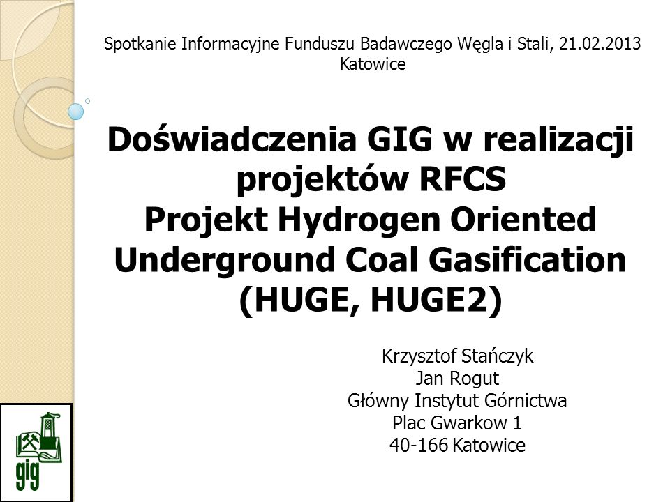 Przykłady projektów realizowanych w GIG w ramach RFCS Hydrogen Oriented Underground Coal Gasification for Europe, HUGE Hydrogen Oriented Underground Coal Gasification for Europe- environmental and safety aspects, HUGE2
