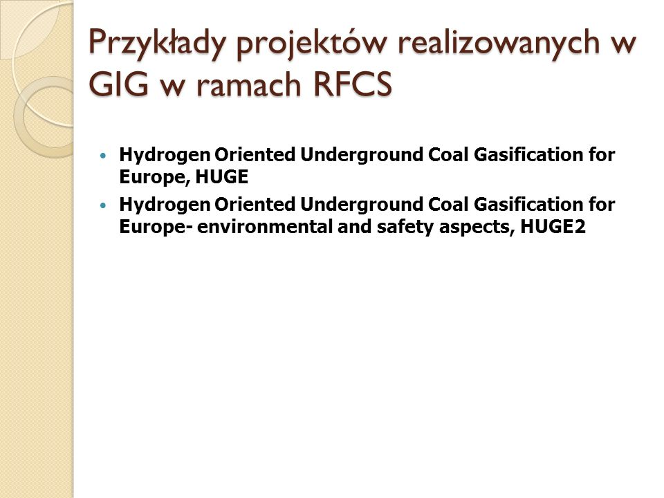 Przykłady projektów realizowanych w GIG w ramach RFCS Hydrogen Oriented Underground Coal Gasification for Europe, HUGE Hydrogen Oriented Underground C