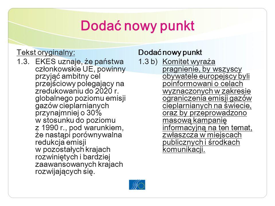 Dodać nowy punkt Tekst oryginalny: 1.3.EKES uznaje, że państwa członkowskie UE, powinny przyjąć ambitny cel przejściowy polegający na zredukowaniu do 2020 r.