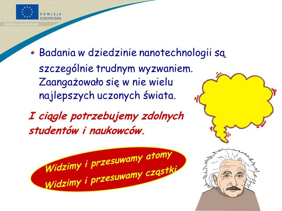 Badania w dziedzinie nanotechnologii są szczególnie trudnym wyzwaniem.