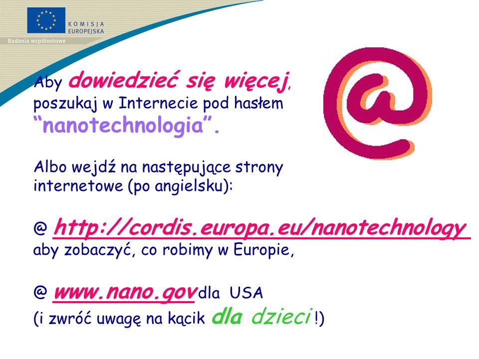 Aby dowiedzieć się więcej, poszukaj w Internecie pod hasłem nanotechnologia.