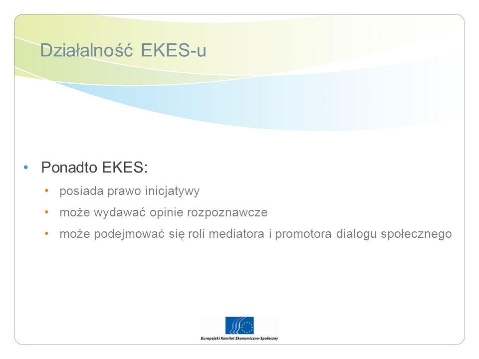 Działalność EKES-u Ponadto EKES: posiada prawo inicjatywy może wydawać opinie rozpoznawcze może podejmować się roli mediatora i promotora dialogu społ
