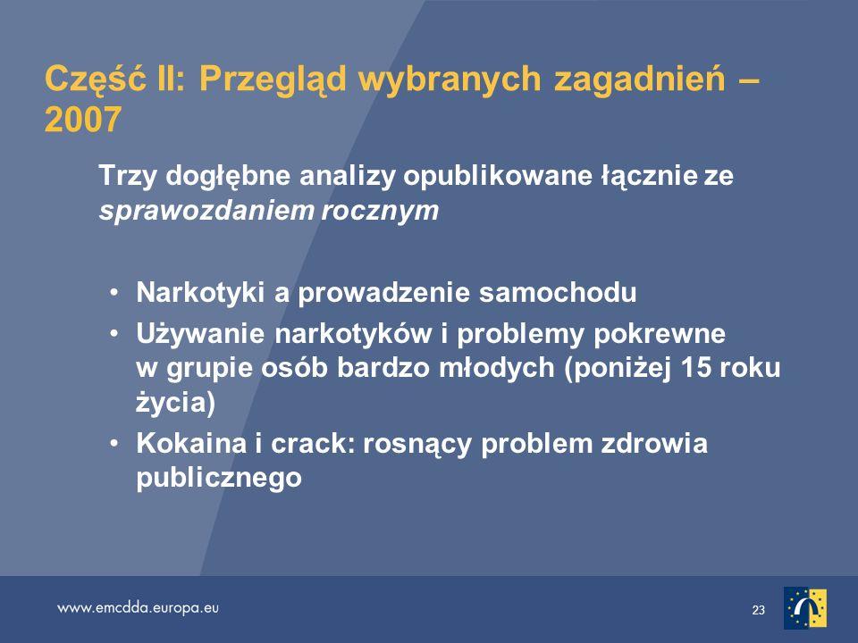 23 Część II: Przegląd wybranych zagadnień – 2007 Trzy dogłębne analizy opublikowane łącznie ze sprawozdaniem rocznym Narkotyki a prowadzenie samochodu
