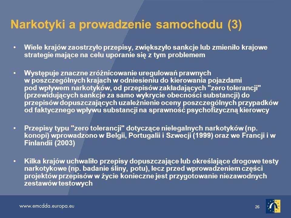 26 Narkotyki a prowadzenie samochodu (3) Wiele krajów zaostrzyło przepisy, zwiększyło sankcje lub zmieniło krajowe strategie mające na celu uporanie s