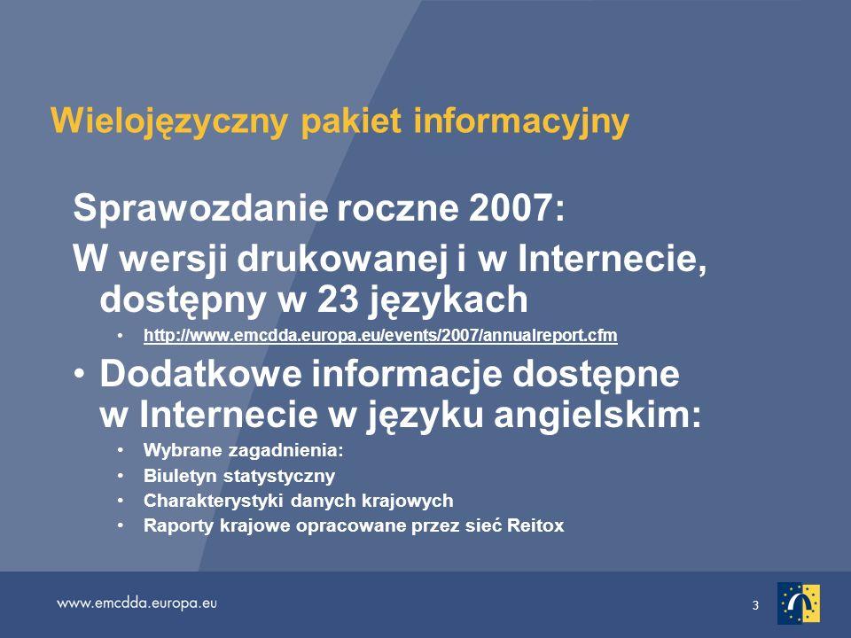 3 Wielojęzyczny pakiet informacyjny Sprawozdanie roczne 2007: W wersji drukowanej i w Internecie, dostępny w 23 językach http://www.emcdda.europa.eu/e