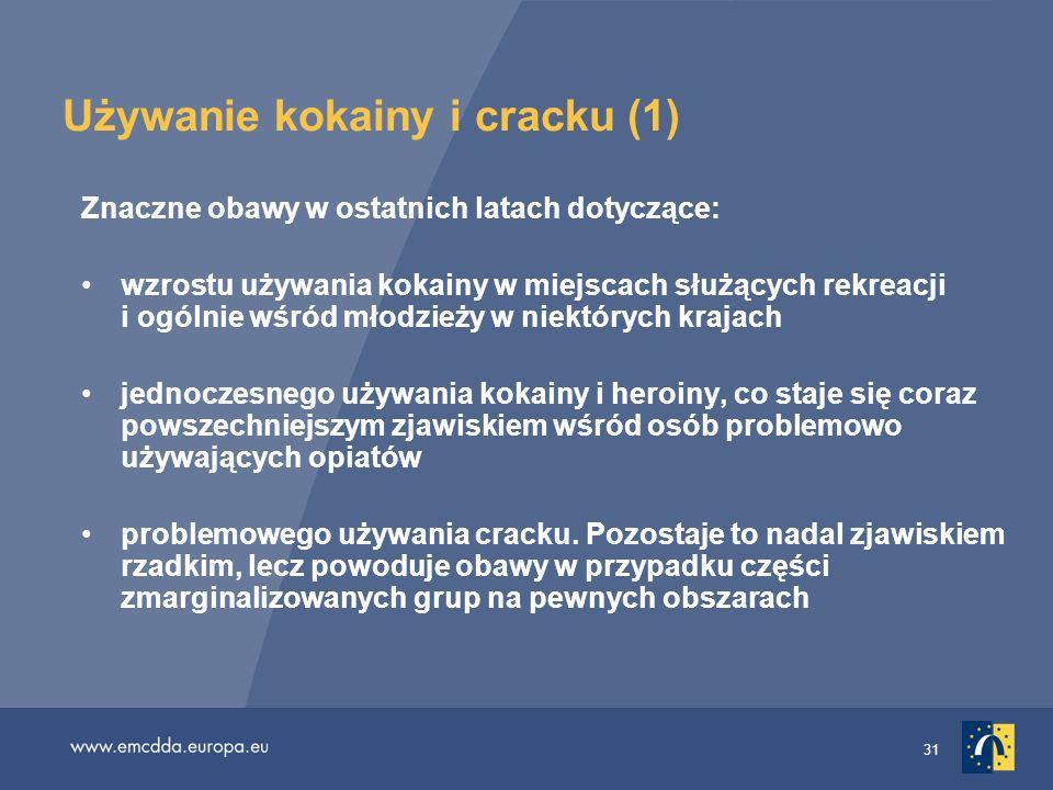 31 Używanie kokainy i cracku (1) Znaczne obawy w ostatnich latach dotyczące: wzrostu używania kokainy w miejscach służących rekreacji i ogólnie wśród