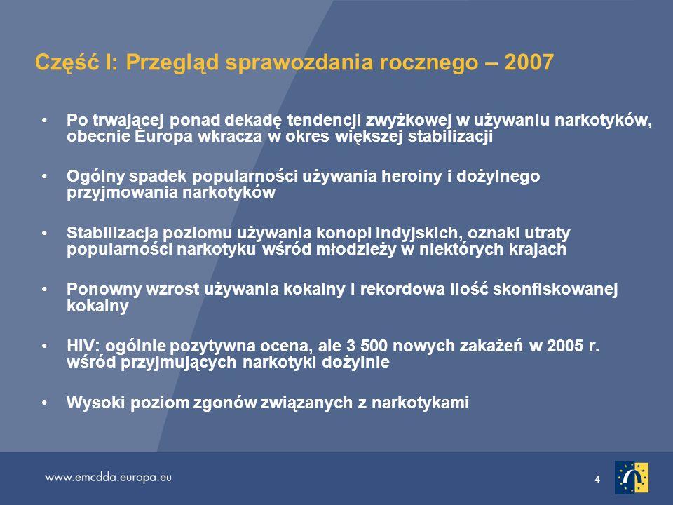 4 Część I: Przegląd sprawozdania rocznego – 2007 Po trwającej ponad dekadę tendencji zwyżkowej w używaniu narkotyków, obecnie Europa wkracza w okres w