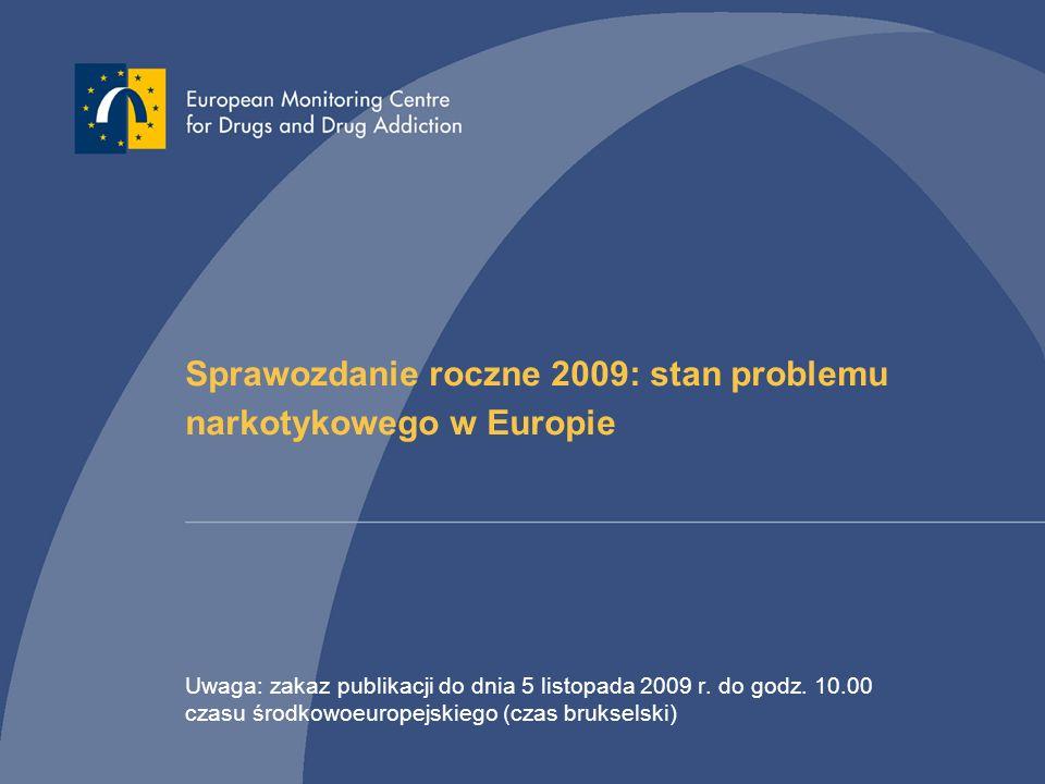 Sprawozdanie roczne 2009: stan problemu narkotykowego w Europie Uwaga: zakaz publikacji do dnia 5 listopada 2009 r. do godz. 10.00 czasu środkowoeurop